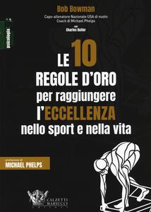 Le 10 regole d'oro per raggiungere l'eccellenza nello sport e nella vita - Bob Bowman - copertina