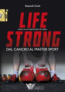 Life strong. Dal cancro al Master Sport. Diario di un maratoneta del ferro - Emanuele Conti - copertina