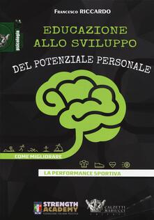 Educazione allo sviluppo del potenziale personale. Come migliorare la performance sportiva - Francesco Riccardo - copertina