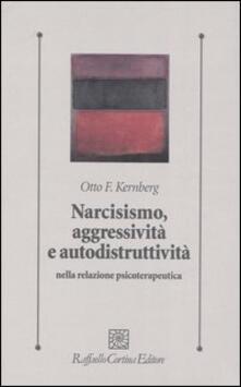 Narcisismo, aggressività e autodistruttività nella relazione psicoterapeutica - Otto F. Kernberg - copertina