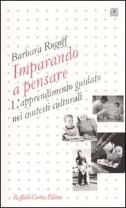 Imparando a pensare. L'apprendimento guidato nei contesti culturali - Barbara Rogoff - copertina