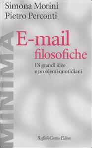 E-mail filosofiche. Di grandi idee e problemi quotidiani - Simona Morini,Pietro Perconti - copertina