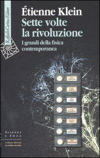 Sette volte la rivoluzione. I grandi della fisica contemporanea