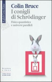 I conigli di Schrödinger. Fisica quantistica e universi paralleli - Colin Bruce - copertina