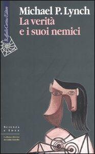 Foto Cover di La verità e i suoi nemici, Libro di Michael P. Lynch, edito da Cortina Raffaello
