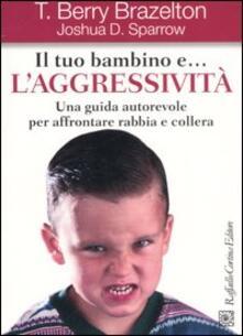 Listadelpopolo.it Il tuo bambino e... l'aggressività. Una guida autorevole per affrontare rabbia e collera Image