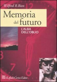 Memoria del futuro. L'alba dell'oblio - Wilfred R. Bion - copertina