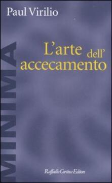 L' arte dell'accecamento - Paul Virilio - copertina