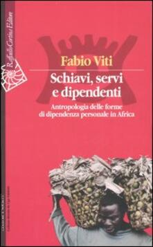 Schiavi, servi e dipendenti. Antropologia delle forme di dipendenza personale in Africa - Fabio Viti - copertina