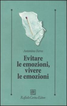 Evitare le emozioni, vivere le emozioni - Antonino Ferro - copertina