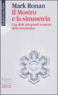 Il mostro e la simmetria. Una delle più grandi scoperte della matematica - Mark Ronan - copertina