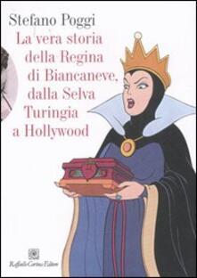 La vera storia della regina di Biancaneve, dalla selva turingia a Hollywood - Stefano Poggi - copertina