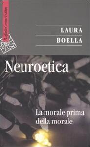 Neuroetica. La morale prima della morale - Laura Boella - copertina