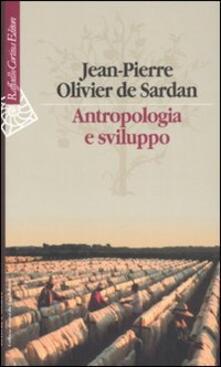 Antropologia e sviluppo. Saggi sul cambiamento sociale - Jean-Pierre Olivier de Sardan - copertina