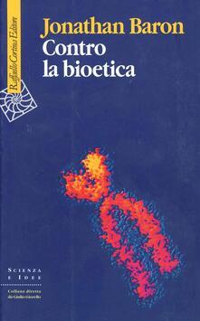 Contro la bioetica - Jonathan Baron - copertina