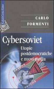 Cybersoviet. Utopie postdemocratiche e nuovi media - Carlo Formenti - copertina