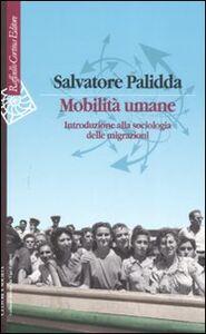 Libro Mobilità umane. Introduzione alla sociologia delle migrazioni Salvatore Palidda