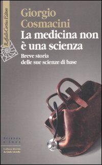 La medicina non è una scienza. Breve storia delle sue scienze di base