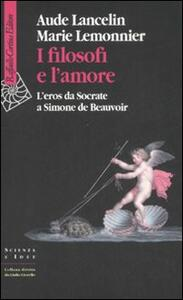 I filosofi e l'amore. L'eros da Socrate a Simone de Beauvoir