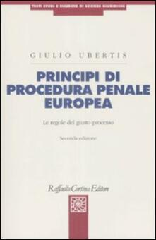 Principi di procedura penale europea. Le regole del giusto processo - Giulio Ubertis - copertina