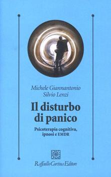 Il disturbo di panico. Psicoterapia cognitiva, ipnosi e EMDR - Michele Giannantonio,Silvio Lenzi - copertina