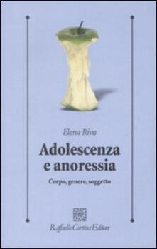 Adolescenza e anoressia. Corpo, genere, soggetto - Elena Riva - copertina