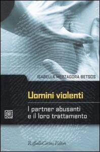 Uomini violenti. I partner abusanti e il loro trattamento