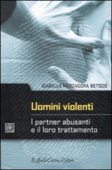 Uomini violenti. I partner abusanti e il loro trattamento.pdf