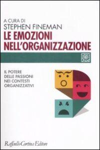 Foto Cover di Le emozioni nell'organizzazione. Il potere delle passioni nei contesti organizzativi, Libro di  edito da Cortina Raffaello