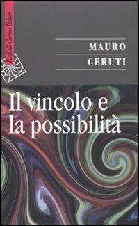 Il Il vincolo e la possibilità - Ceruti Mauro - wuz.it