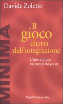 Il gioco duro dell'integrazione. L'intercultura sui campi da gioco - Davide Zoletto - copertina