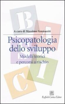 Rallydeicolliscaligeri.it Psicopatologia dello sviluppo. Modelli teorici e percorsi a rischio Image