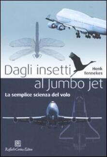 Dagli insetti al Jumbo Jet. La semplice scienza del volo.pdf