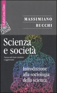 Scienza e società. Introduzione alla sociologia della scienza - Massimiano Bucchi - copertina