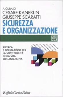 Sicurezza e organizzazione. Ricerca e formazione per la sostenibilità della vita lavorativa - Cesare Kaneklin,Giuseppe Scaratti - copertina