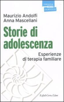 Storie di adolescenza. Esperienze di terapia familiare - Maurizio Andolfi,Anna Mascellani - copertina