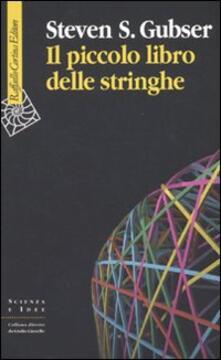Il piccolo libro delle stringhe - Steven S. Gubser - copertina