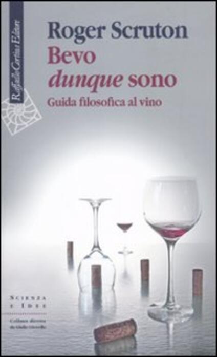 Bevo dunque sono. Guida filosofica al vino - Roger Scruton - copertina