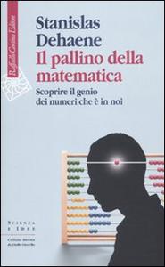 Libro Il pallino della matematica. Scoprire il genio dei numeri che è in noi Stanislas Dehaene