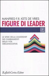 Figure di leader. Le sfide della leadership nei cambiamenti della vita organizzativa