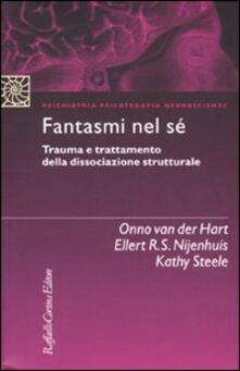 Fantasmi nel sé. Trauma e trattamento della dissociazione strutturale - Onno Van der Hart,Ellert R. S. Nijenhuis,Kathy Steele - copertina