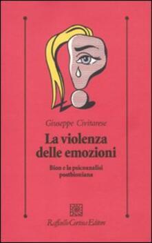 Tegliowinterrun.it La violenza delle emozioni. Bion e la psicoanalisi postbioniana Image
