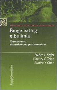 Binge eating e bulimia. Trattamento dialettico-comportamentale - Safer Debra L. Telch Christy F. Chen Eunice J. - wuz.it