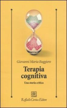 Terapia cognitiva. Una storia critica - Giovanni M. Ruggiero - copertina