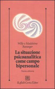 Libro La situazione psicoanalitica come campo bipersonale Willy Baranger , Madeleine Baranger