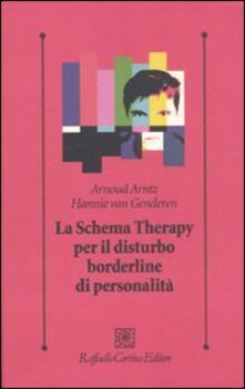 Lo schema therapy per il disturbo borderline di personalità - Arnoud Arntz,Hannie Van Genderen - copertina