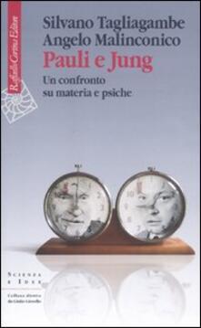 Pauli e Jung. Un confronto su materia e psiche - Silvano Tagliagambe,Angelo Malinconico - copertina