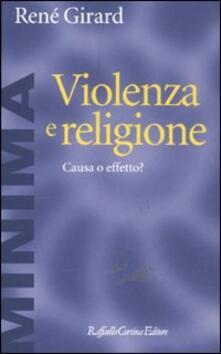 Violenza e religione. Causa o effetto? - René Girard - copertina