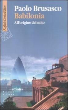 Babilonia. All'origine del mito - Paolo Brusasco - copertina
