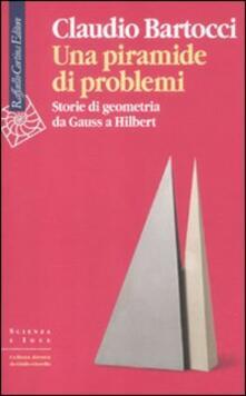 Una piramide di problemi. Storie di geometrie da Gauss a Hilbert - Claudio Bartocci - copertina